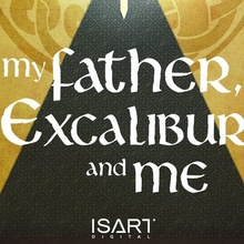 My father, excalibur and me