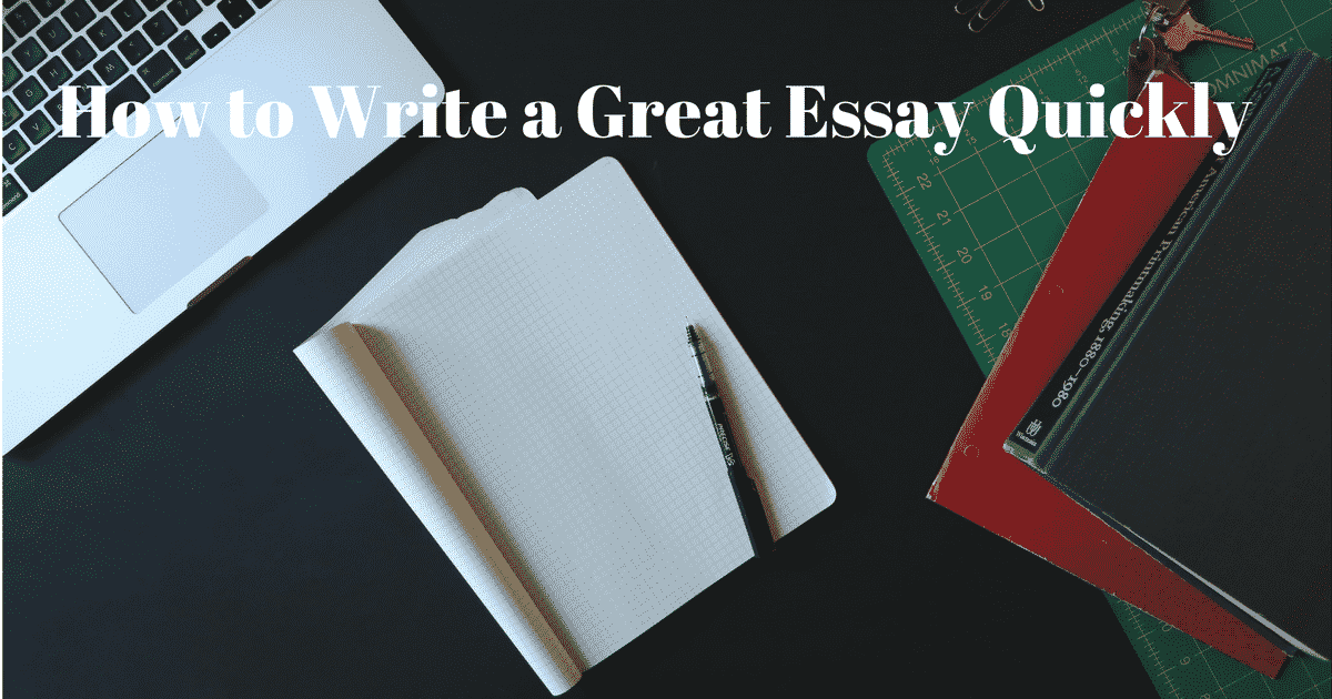 How To Write A Great Essay Quickly 1